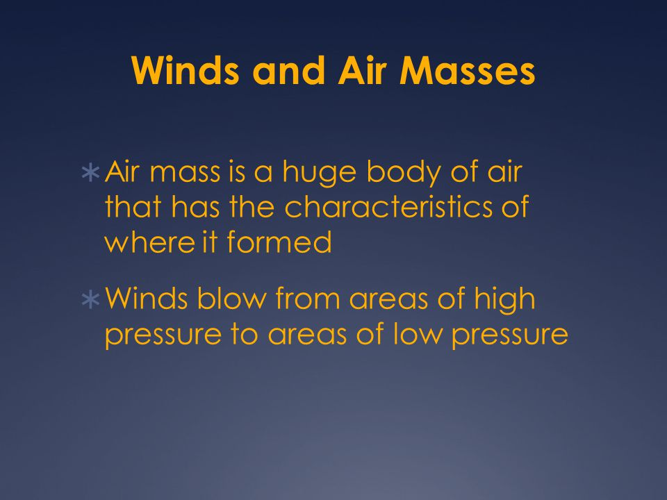 Winds and Air Masses Air mass is a huge body of air that has the characteristics of where it formed.