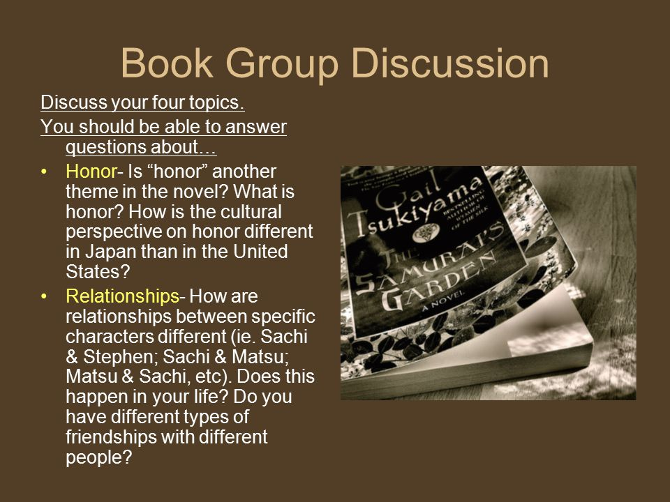 Book Group Discussion Discuss your four topics.