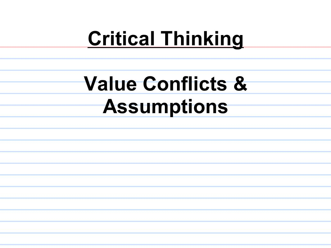 Critical Thinking Value Conflicts & Assumptions