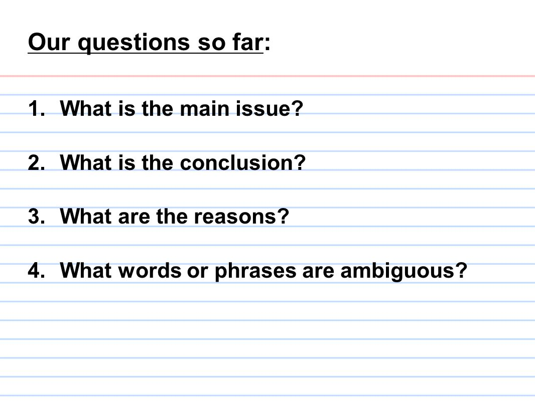 Our questions so far: What is the main issue What is the conclusion