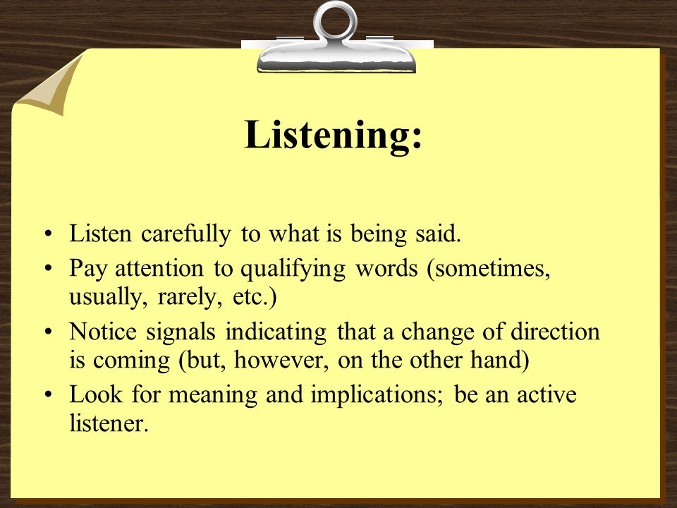 Listening: Listen carefully to what is being said.