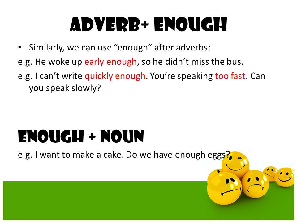 adverb+ ENOUGH ENOUGH + NOUN