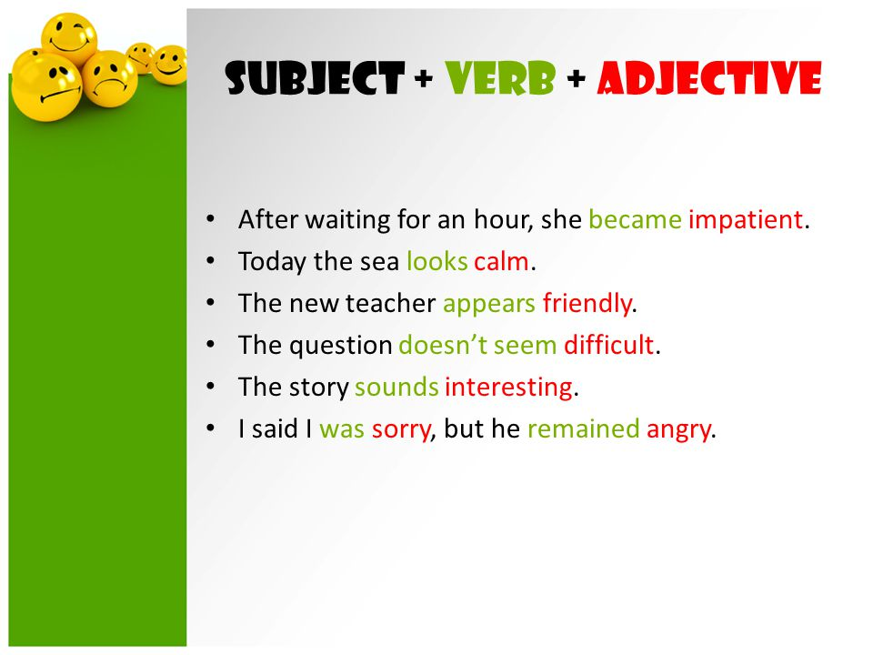 Subject + verb + adjective