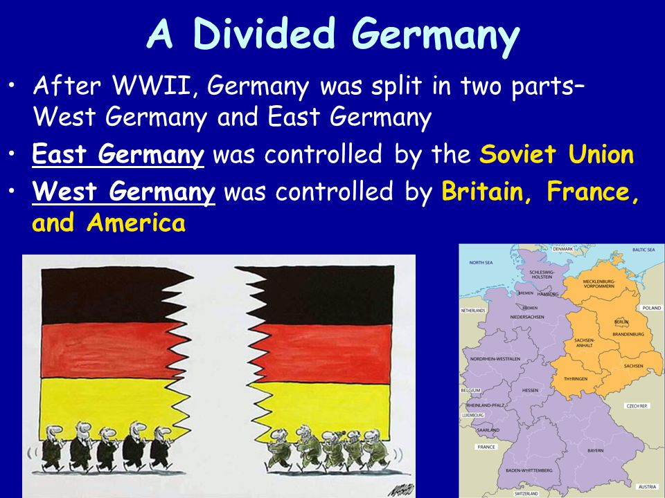 A Divided Germany After WWII, Germany was split in two parts– West Germany and East Germany. East Germany was controlled by the Soviet Union.