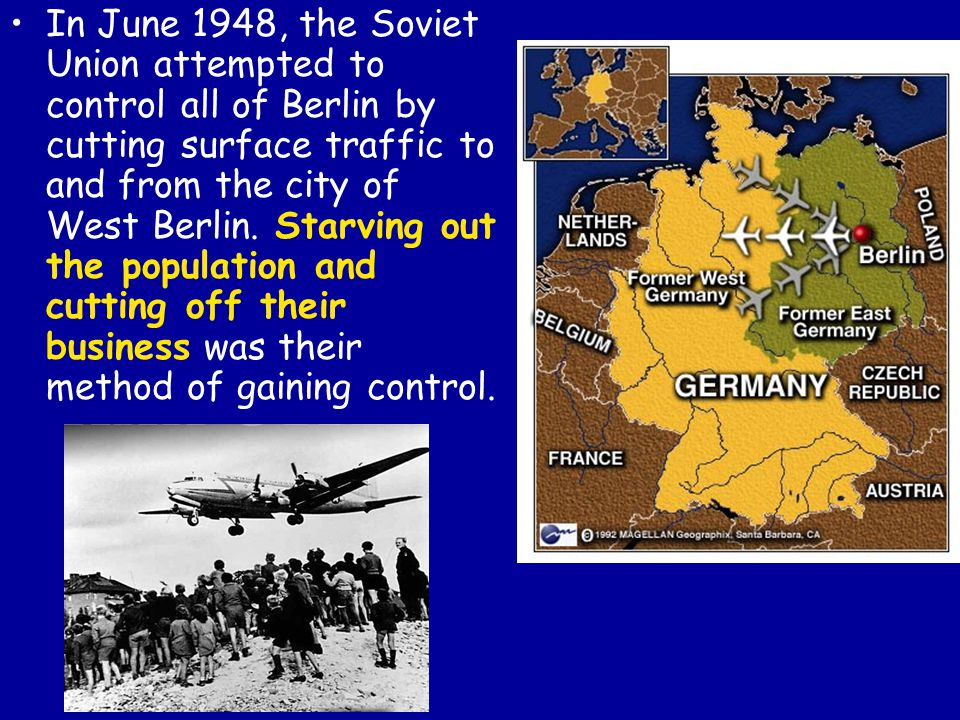 In June 1948, the Soviet Union attempted to control all of Berlin by cutting surface traffic to and from the city of West Berlin.