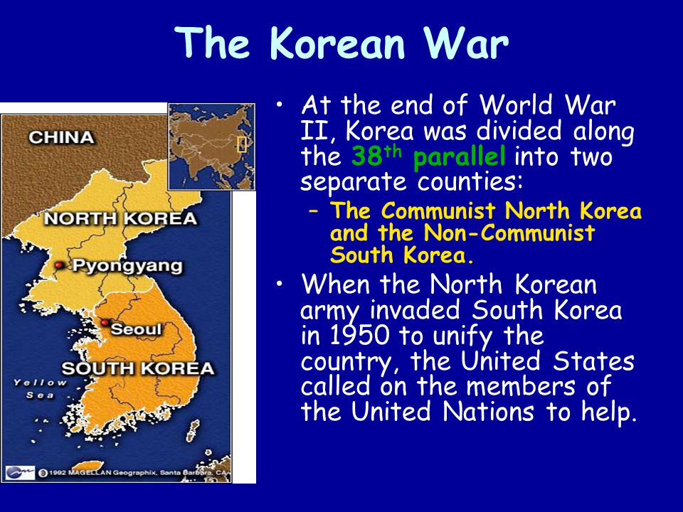 The Korean War At the end of World War II, Korea was divided along the 38th parallel into two separate counties: