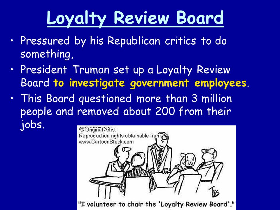 Loyalty Review Board Pressured by his Republican critics to do something,