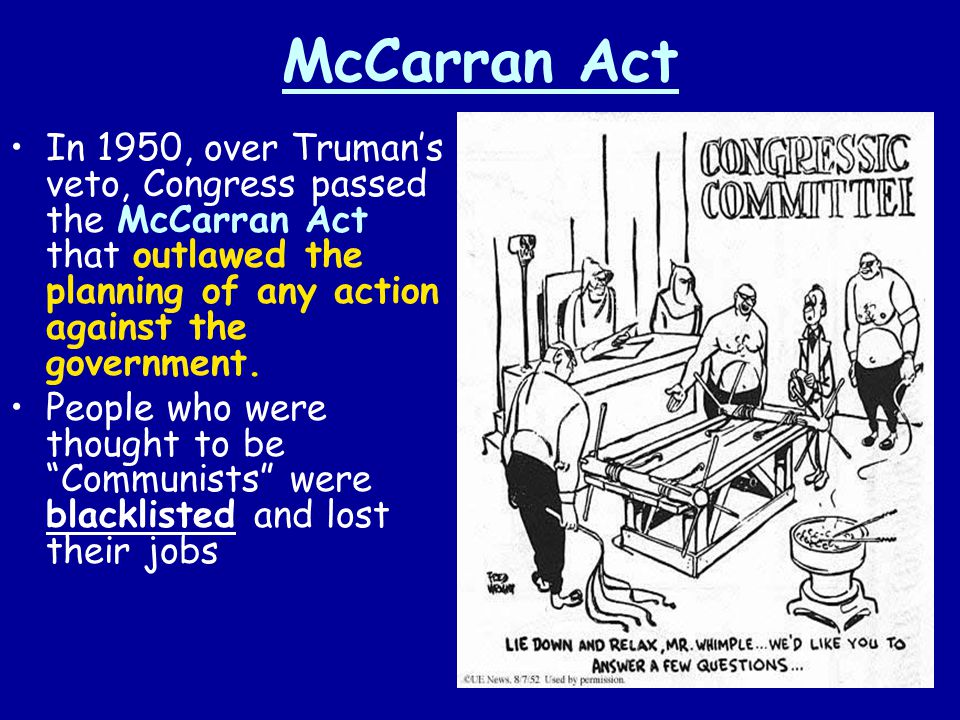 McCarran Act In 1950, over Truman's veto, Congress passed the McCarran Act that outlawed the planning of any action against the government.