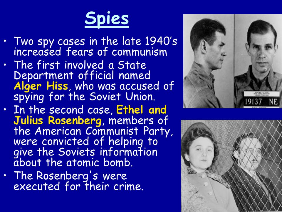 Spies Two spy cases in the late 1940's increased fears of communism