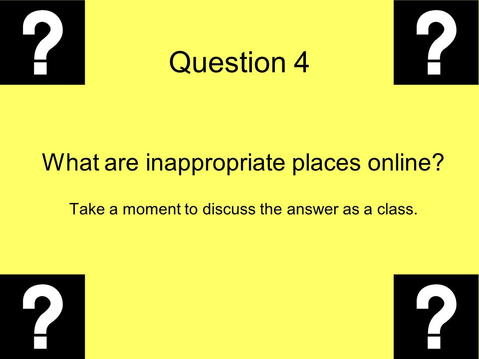 Question 4 What are inappropriate places online