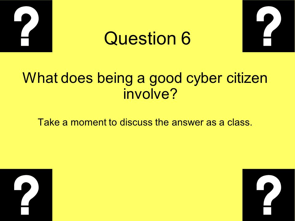 Question 6 What does being a good cyber citizen involve