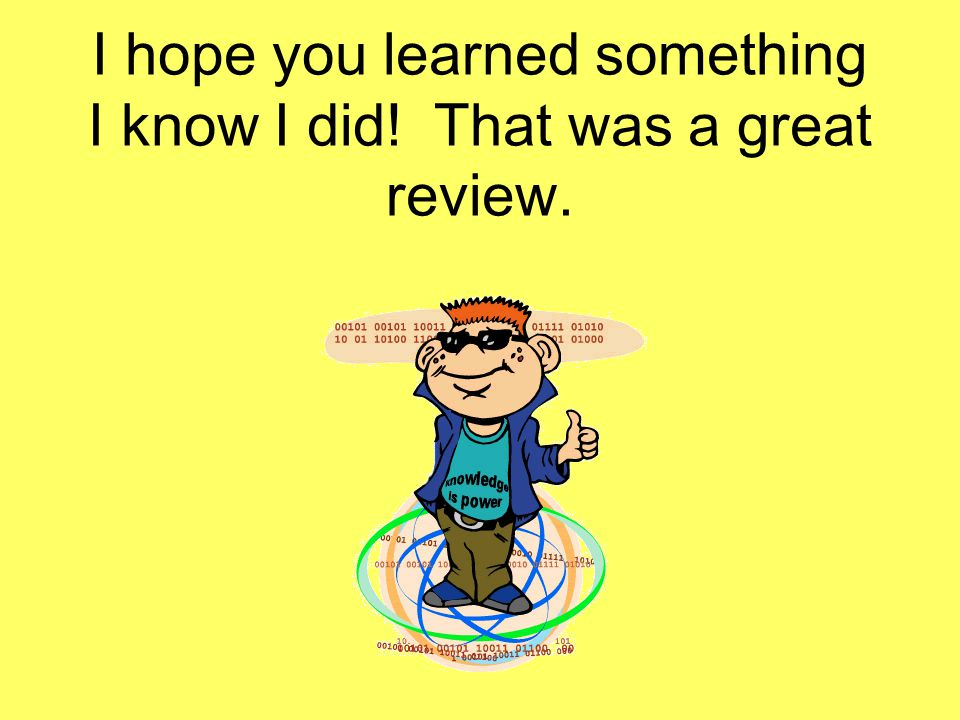 I hope you learned something I know I did! That was a great review.