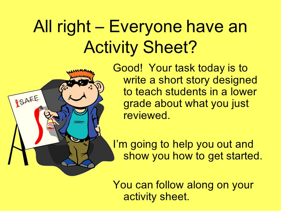 All right – Everyone have an Activity Sheet