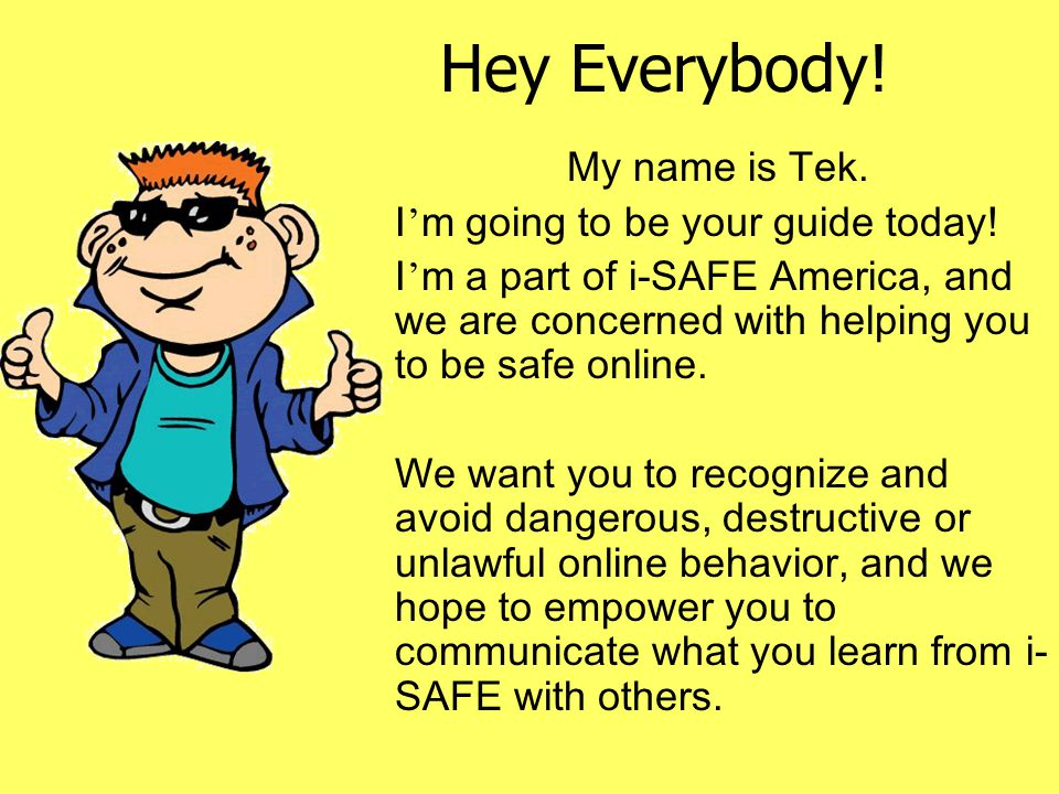 Hey Everybody! My name is Tek. I'm going to be your guide today!