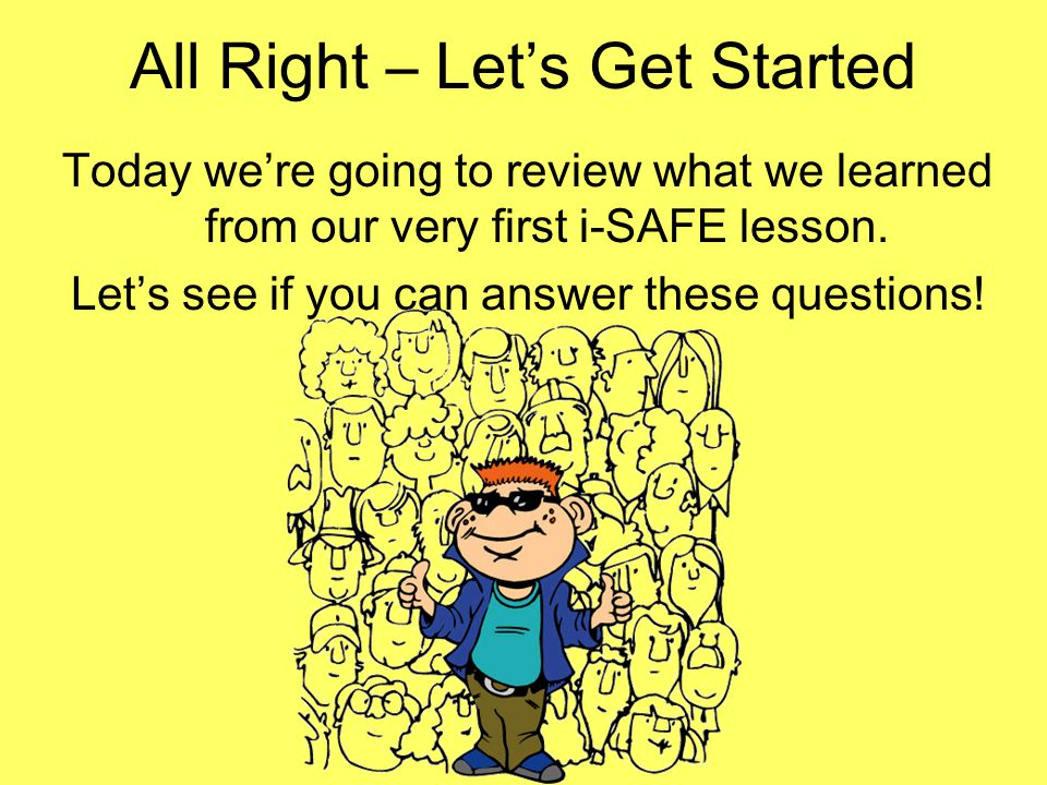 All Right – Let's Get Started