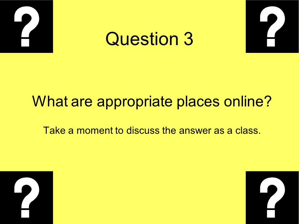 Question 3 What are appropriate places online
