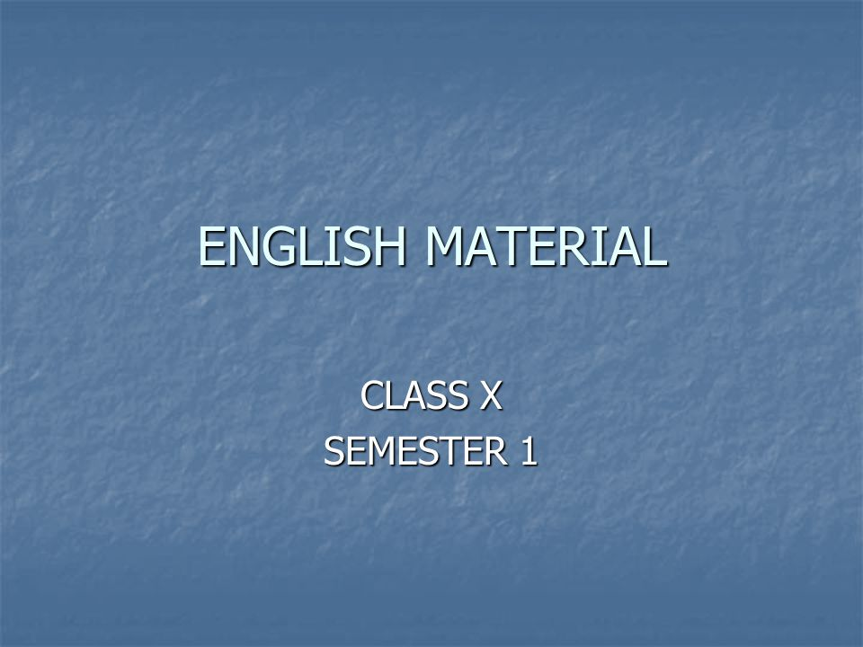 ENGLISH MATERIAL CLASS X SEMESTER 1