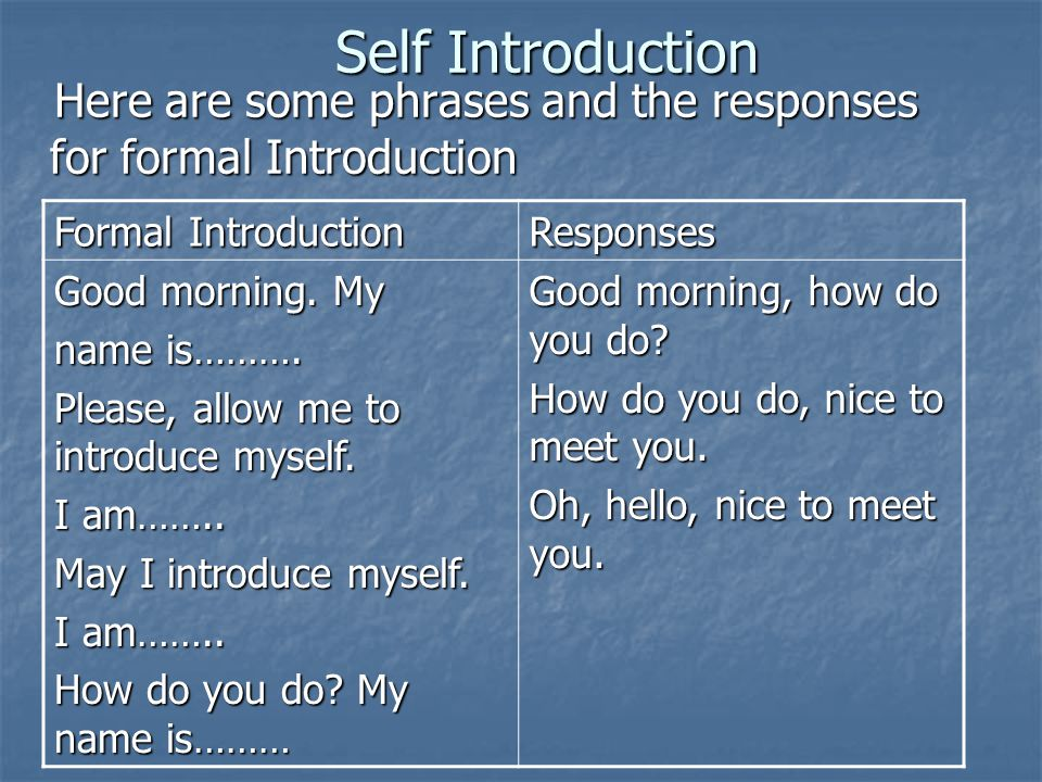 Self Introduction Here are some phrases and the responses for formal Introduction. Formal Introduction.