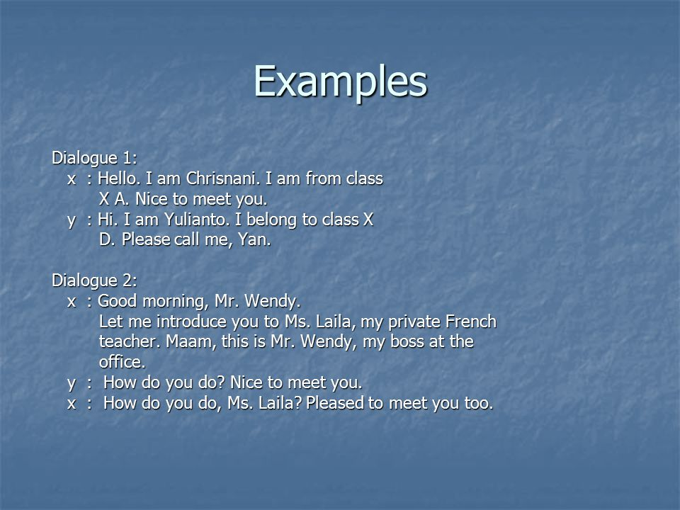 Examples Dialogue 1: x : Hello. I am Chrisnani. I am from class