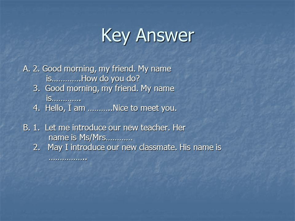 Key Answer A. 2. Good morning, my friend. My name