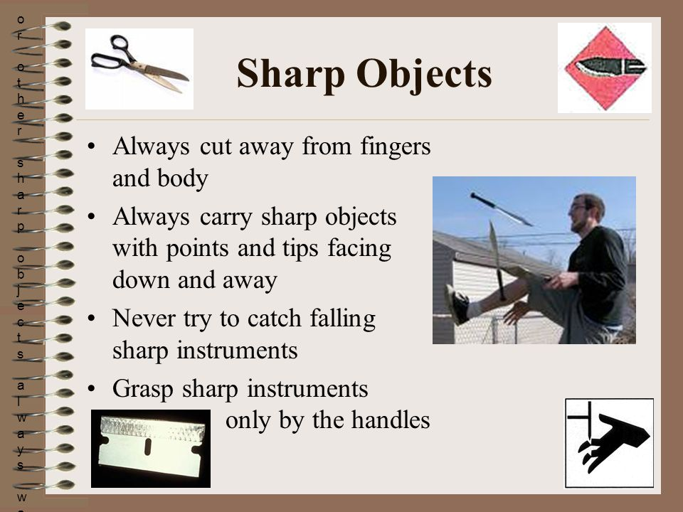 • When using knifes or other sharp objects always walk with the points