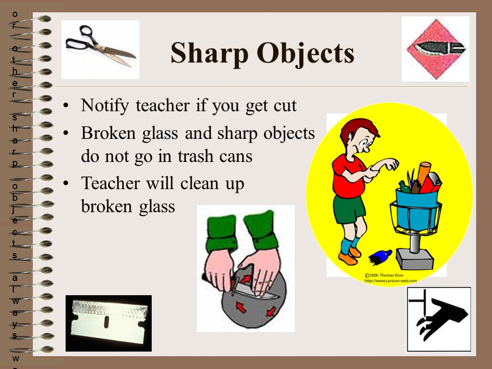 Sharp Objects Notify teacher if you get cut