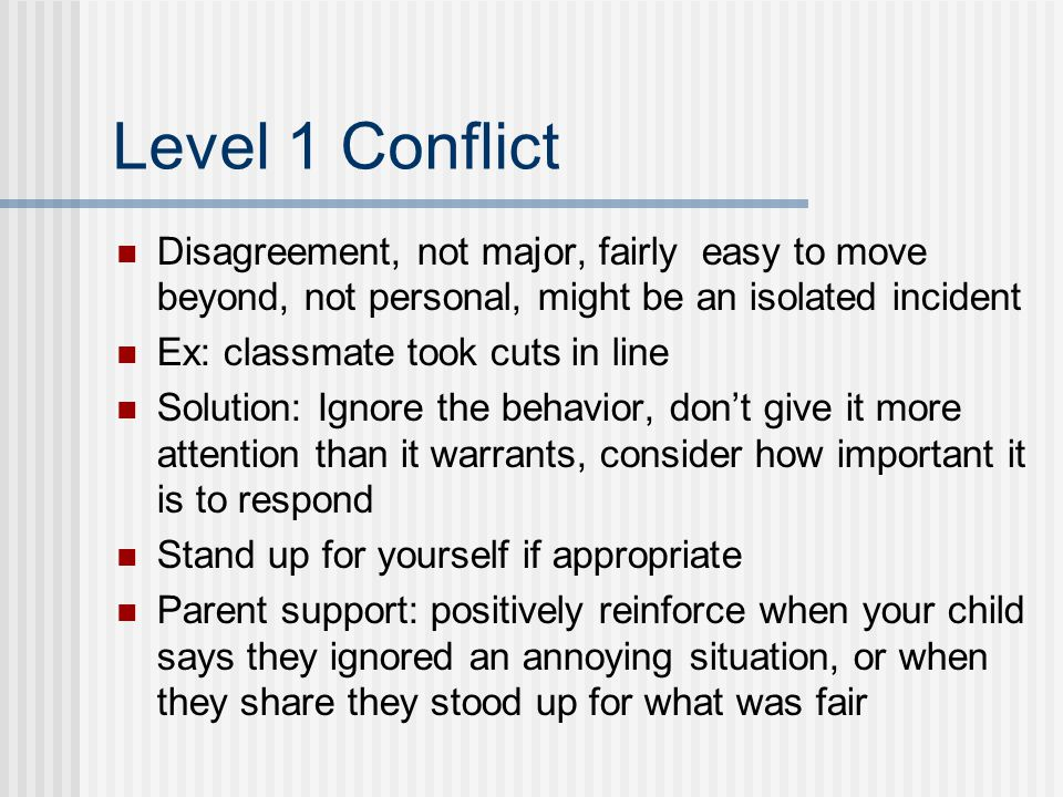 Level 1 Conflict Disagreement, not major, fairly easy to move beyond, not personal, might be an isolated incident.