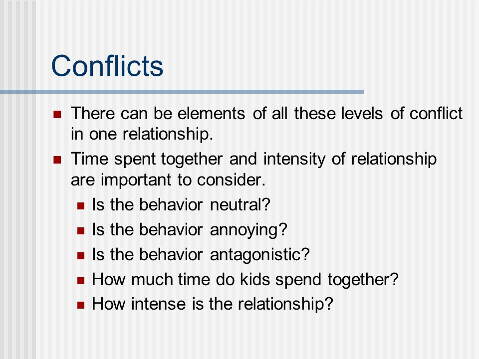 Conflicts There can be elements of all these levels of conflict in one relationship.