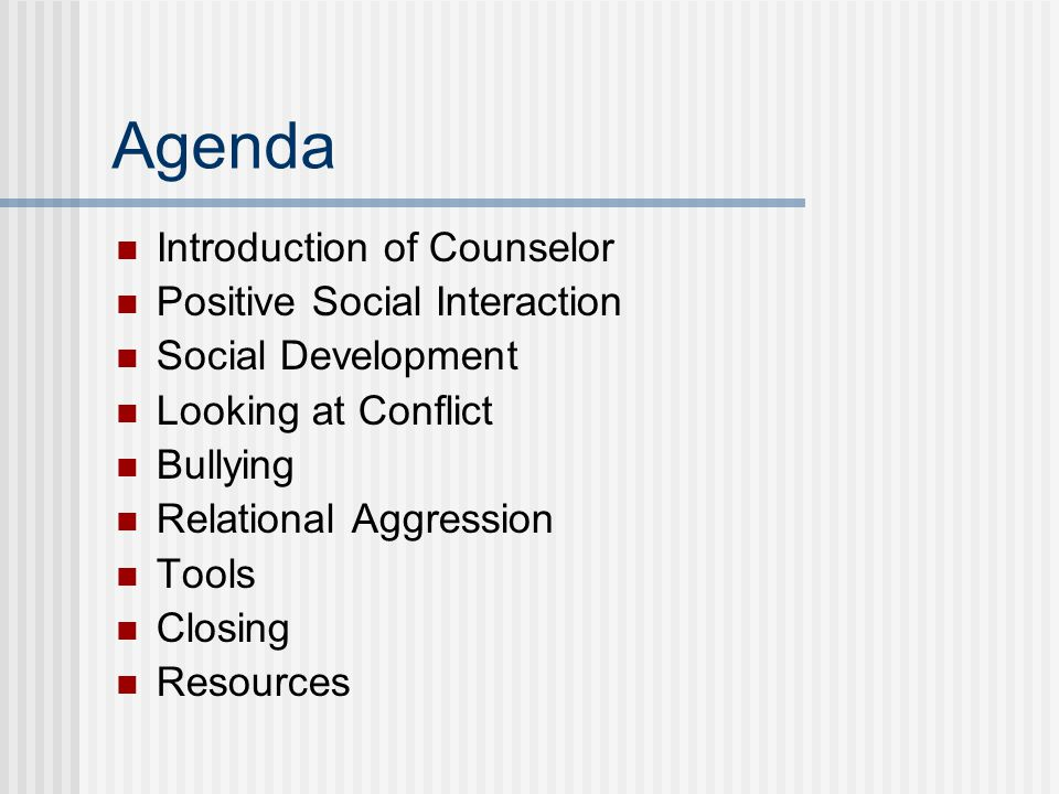 Agenda Introduction of Counselor Positive Social Interaction