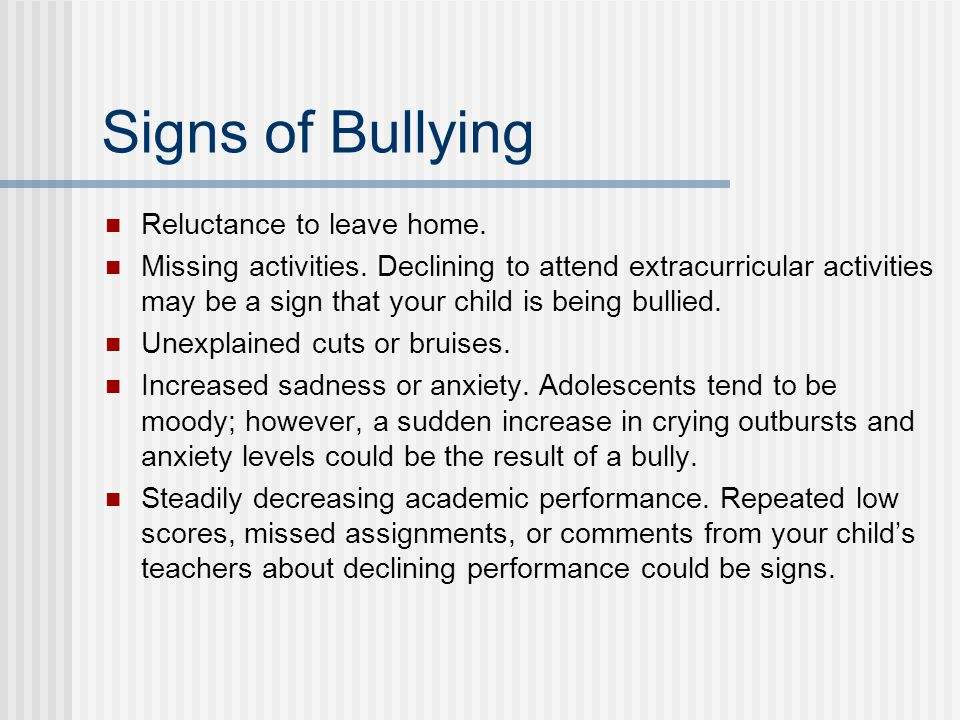 Signs of Bullying Reluctance to leave home.