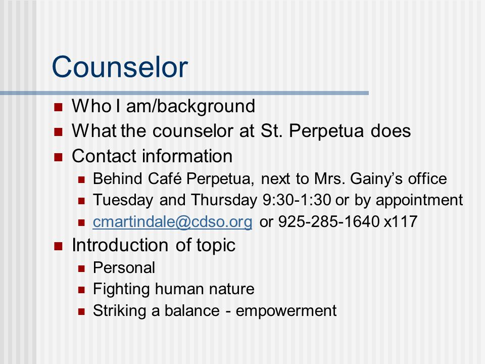 Counselor Who I am/background What the counselor at St. Perpetua does