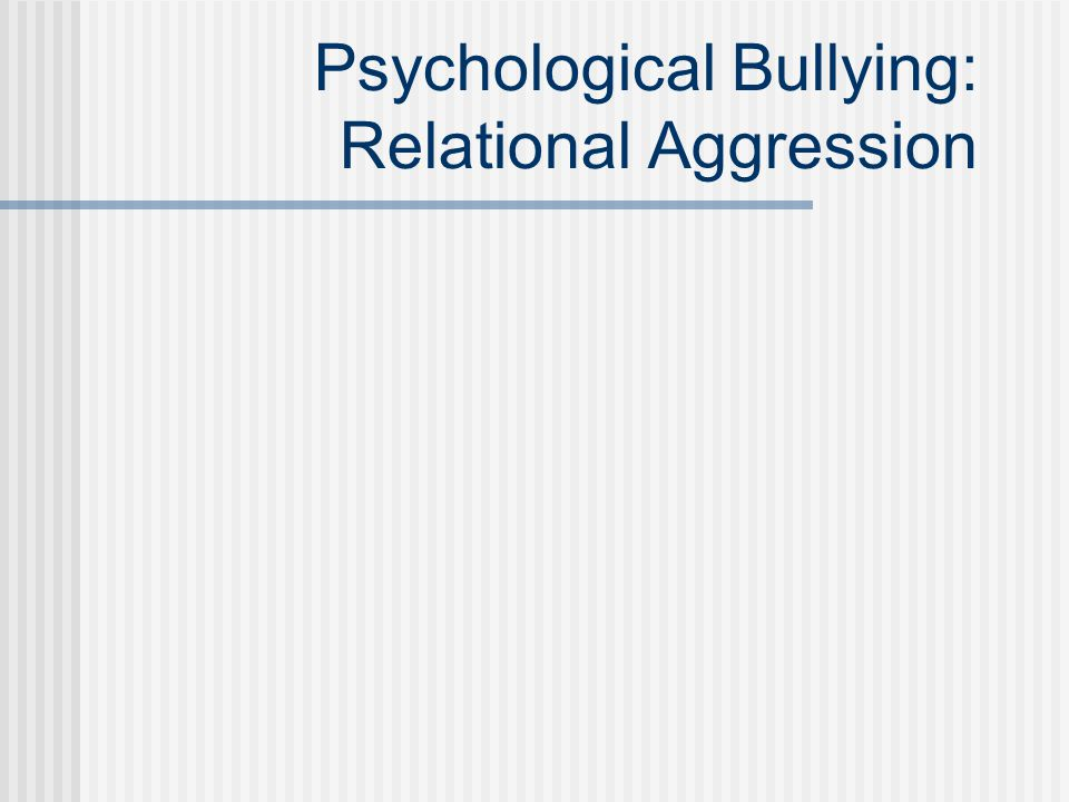 Psychological Bullying: Relational Aggression