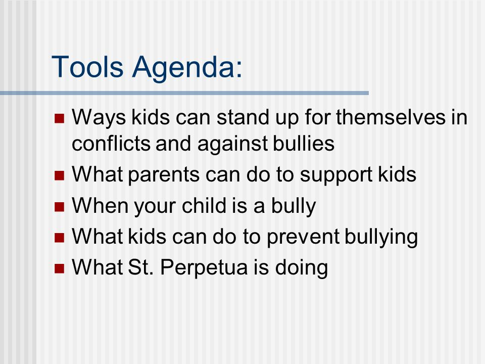 Tools Agenda: Ways kids can stand up for themselves in conflicts and against bullies. What parents can do to support kids.