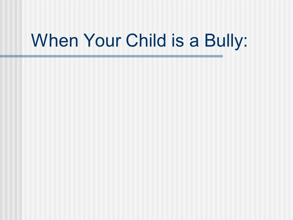 When Your Child is a Bully: