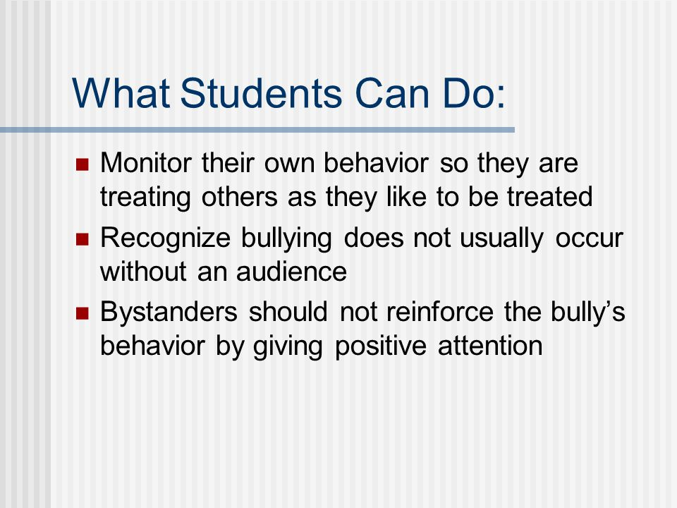 What Students Can Do: Monitor their own behavior so they are treating others as they like to be treated.