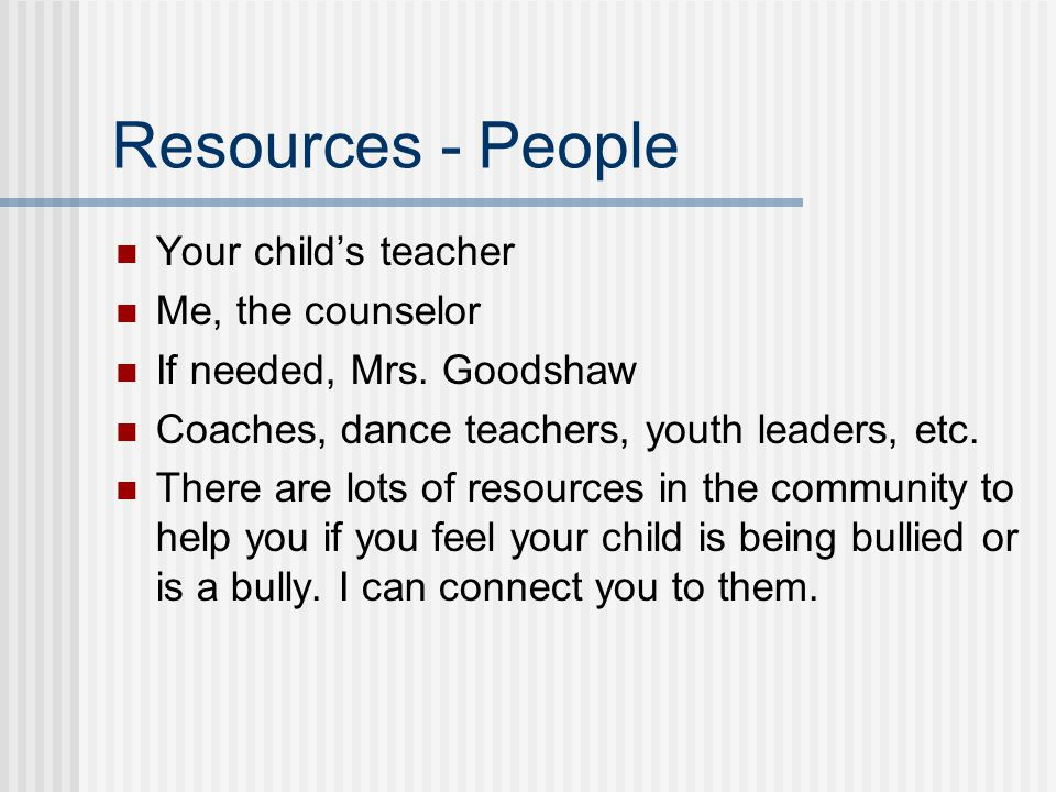Resources - People Your child's teacher Me, the counselor