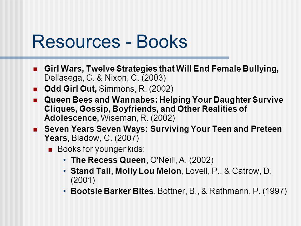 Resources - Books Girl Wars, Twelve Strategies that Will End Female Bullying, Dellasega, C. & Nixon, C. (2003)