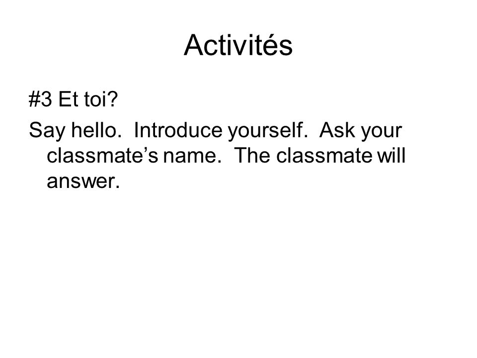 Activités #3 Et toi. Say hello. Introduce yourself.