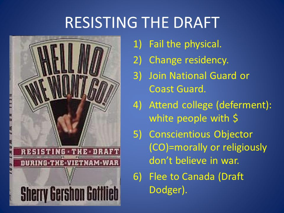 RESISTING THE DRAFT Fail the physical. Change residency.