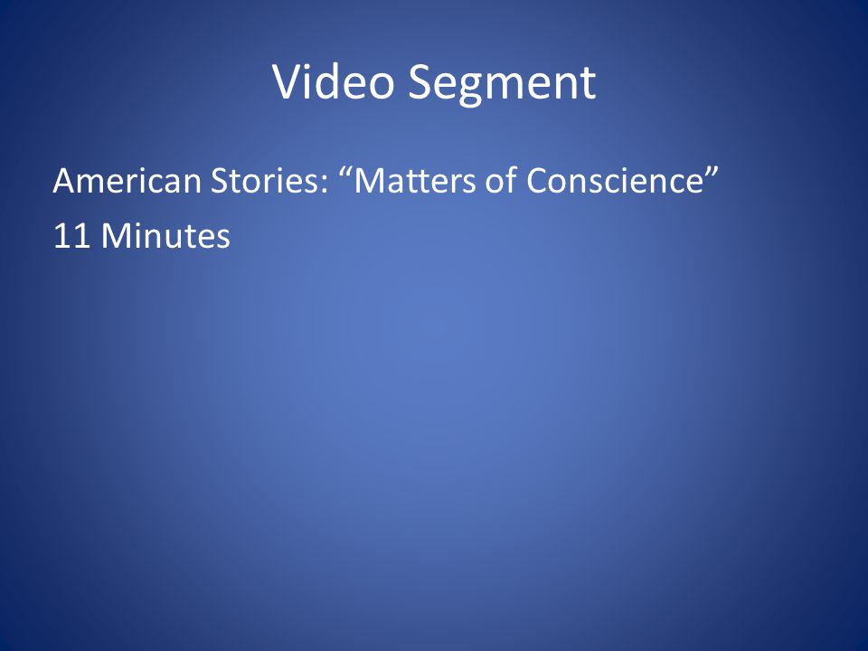 Video Segment American Stories: Matters of Conscience 11 Minutes