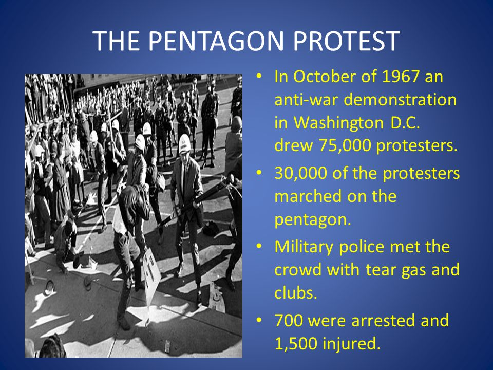 THE PENTAGON PROTEST In October of 1967 an anti-war demonstration in Washington D.C. drew 75,000 protesters.