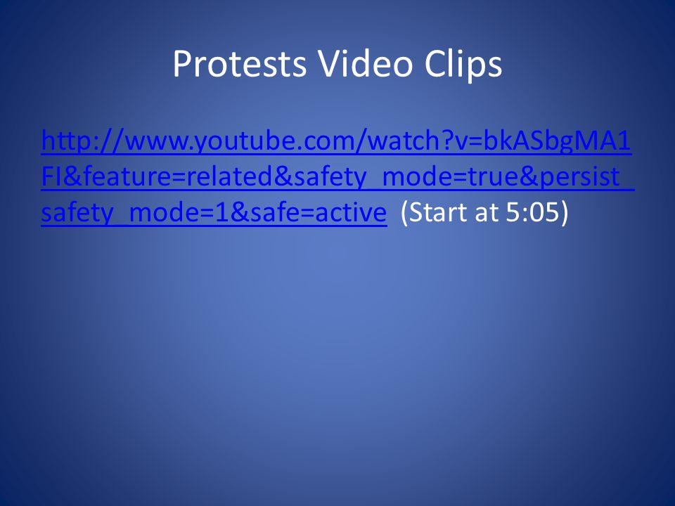 Protests Video Clips http://www.youtube.com/watch v=bkASbgMA1FI&feature=related&safety_mode=true&persist_safety_mode=1&safe=active (Start at 5:05)