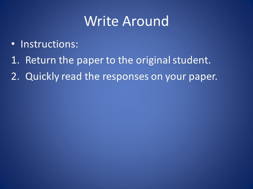 Write Around Instructions: Return the paper to the original student.