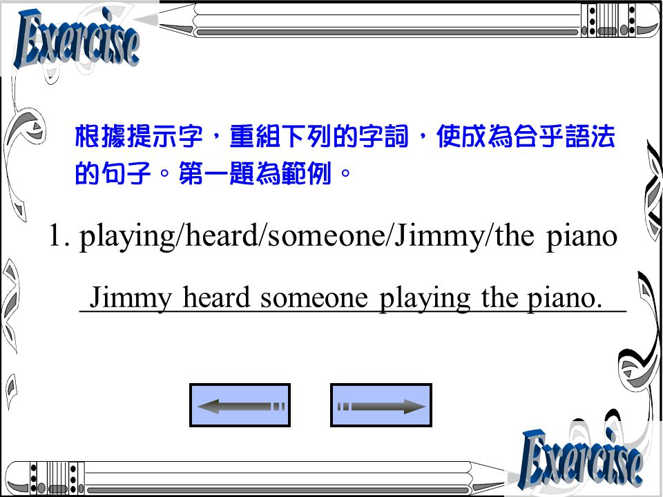 1. playing/heard/someone/Jimmy/the piano