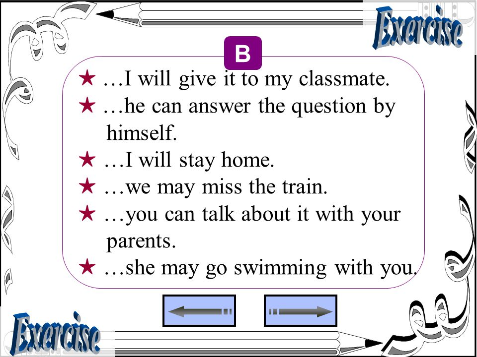 Exercise B Exercise ★ …I will give it to my classmate.