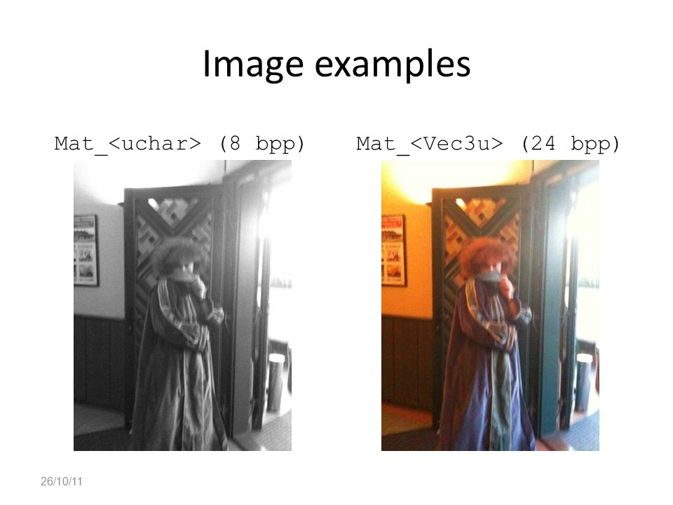 Image examples Mat_<uchar> (8 bpp) Mat_<Vec3u> (24 bpp)