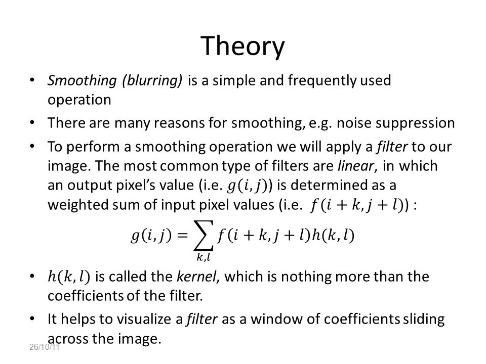 Theory Smoothing (blurring) is a simple and frequently used operation
