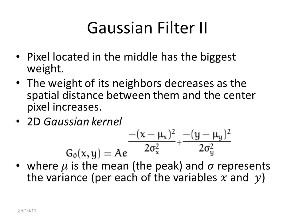 Gaussian Filter II Pixel located in the middle has the biggest weight.