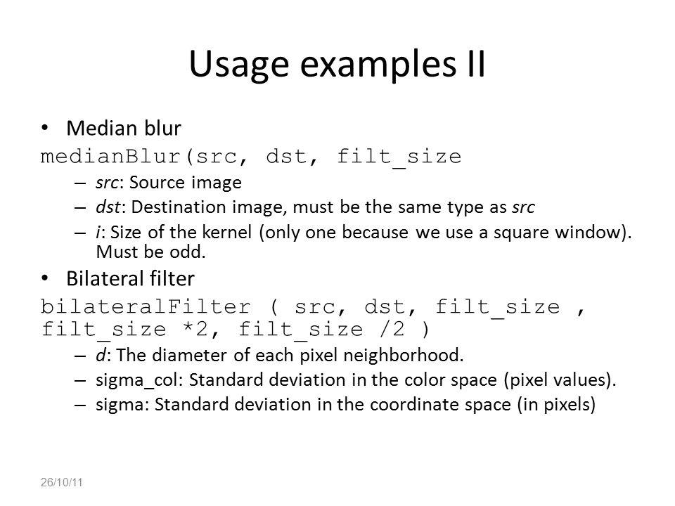 Usage examples II Median blur medianBlur(src, dst, filt_size