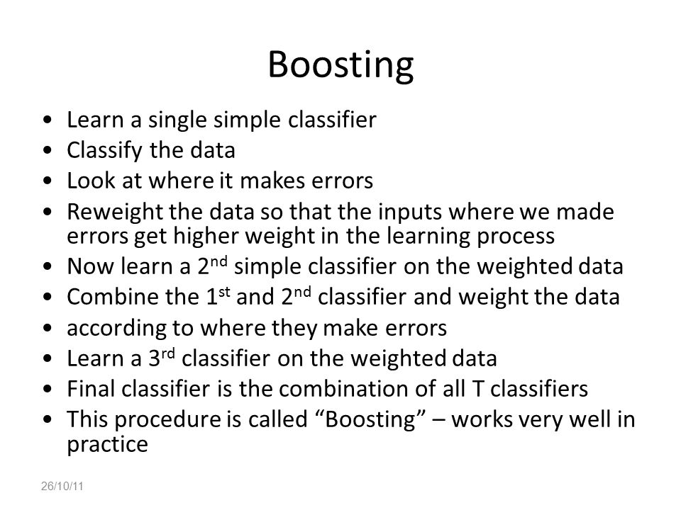 Boosting Learn a single simple classifier Classify the data